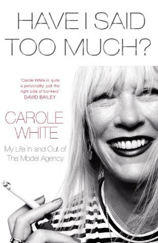 Have I Said Too Much?: My Life In and Out of The Model Agency Carole White
