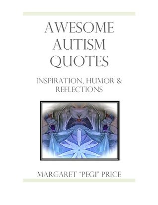 Awesome Autism Quotes: Inspiration, Humor & Reflections Margaret S. Price