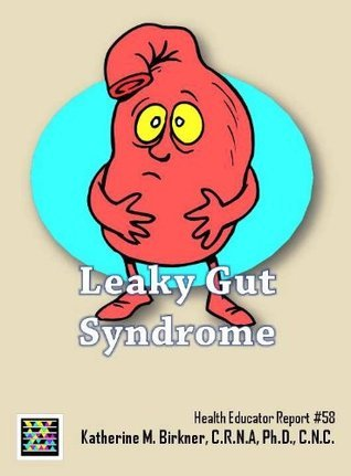 Leaky Gut Syndrome - Health Educator Report #58 Katherine M. Birkner