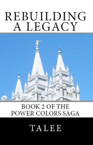 Rebuilding A Legacy (Power Colors Saga, #2) Talee