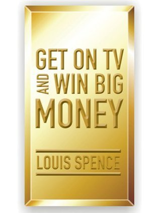 Get On TV and Win Big Money  by  Louis Spence