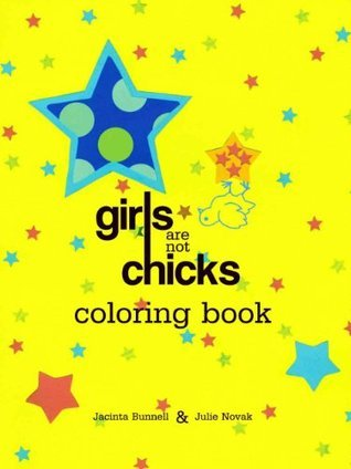 Girls Are Not Chicks Coloring Book  by  Jacinta Bunnell