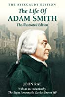 The Life Of Adam Smith - The Illustrated Edition (The Kirkcaldy Edition)