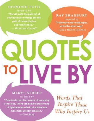 Quotes to Live By: Words That Inspire Those Who Inspire Us  by  Adams Media