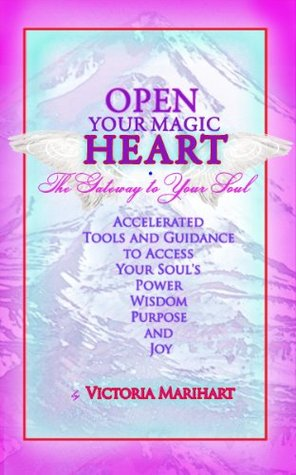 Open Your Magic Heart: (Including 4 audio MP3 guided mediations with Victoria)  by  Victoria Marihart