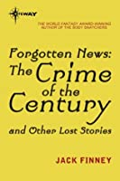 Forgotten News: The Crime of the Century and Other Lost Stories
