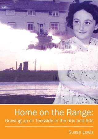 Home on the Range: Growing up on Teesside in the 50s and 60s  by  Susan Lewis
