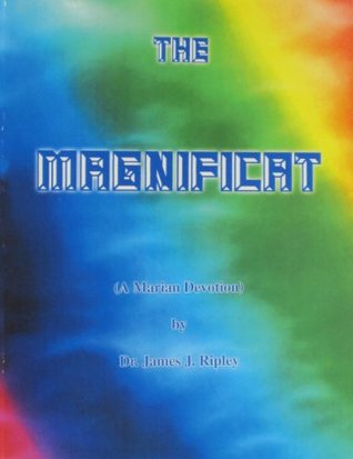 THE MAGNIFICAT  by  James Ripley