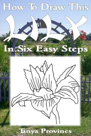 How To Draw This Lily In Six Easy Steps  by  Tanya L. Provines