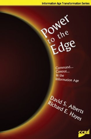 Power to the Edge: Command and Control in the Information Age (Information Age Transformation Series)  by  David S. Alberts