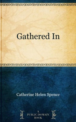 Gathered In  by  Catherine Helen Spence