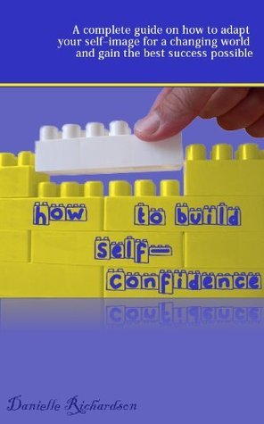 How To Build Self-Confidence  by  Danielle Richardson