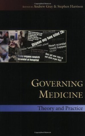 Governing Medicine: Theory And Practice Andrew Gray