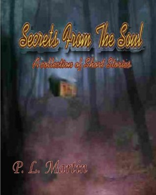 Secrets From The Soul  by  P.L. Martin