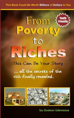 From Poverty to Riches: This Can Be Your Story  by  Izu Udemezue
