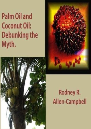 Palm Oil and Coconut Oil: Debunking The Myth Rodney R. Allen-Campbell