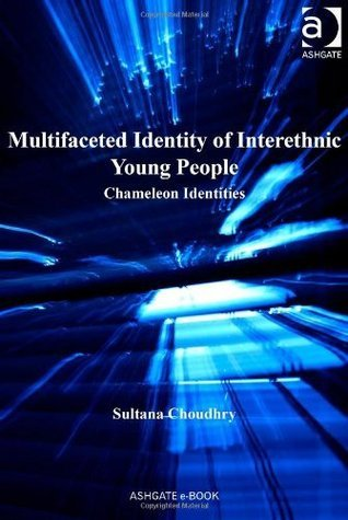 Multifaceted Identity of Interethnic Young People Sultana Choudhry