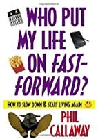 Who Put My Life on Fast-Forward?: How to Slow Down and Start Living Again