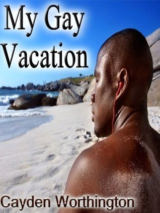 My Gay Vacation  by  Cayden Worthington