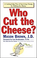 Who Cut The Cheese?: A Cutting-Edge Way of Surviving Change by Shifting Blame