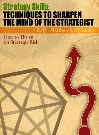 How to Thrive on Strategic Risk  by  Matthew S. Checkley