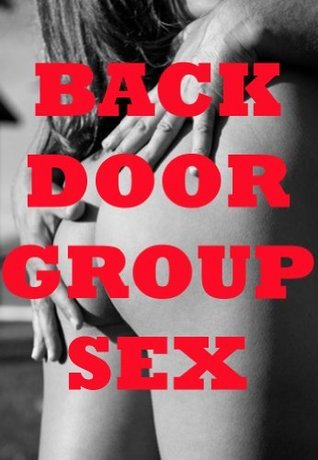 BACKDOOR GROUP SEX  by  Julie Bosso