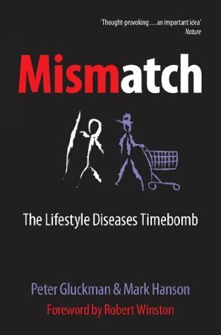 Mismatch: The lifestyle diseases timebomb Peter Gluckman