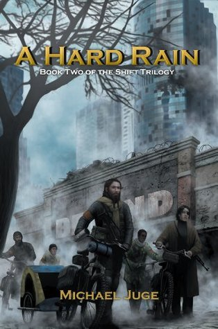 A Hard Rain: Book Two of the Shift Trilogy Michael Juge