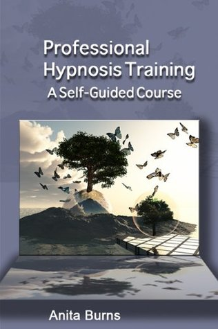 Professional Hypnosis Training - A Self Guided Course Anita Burns