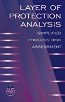 Layer of Protection Analysis: Simplified Process  Risk Assessment (A CCPS Concept Book)