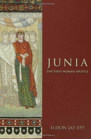 Junia: The First Woman Apostle  by  Eldon Jay Epp