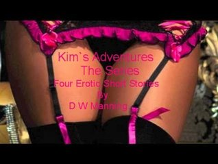Kim`s Adventures, The Series. Follow Kim as she fucks her way through four erotic short stories  by  D.W. Manning