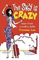 The Sky is CrazyTales from a trolley dolly