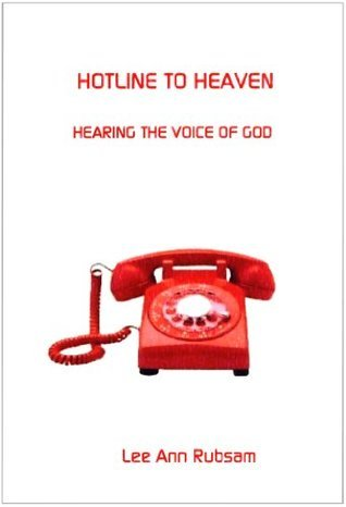 Hotline to Heaven: Hearing the Voice of God Lee Ann Rubsam