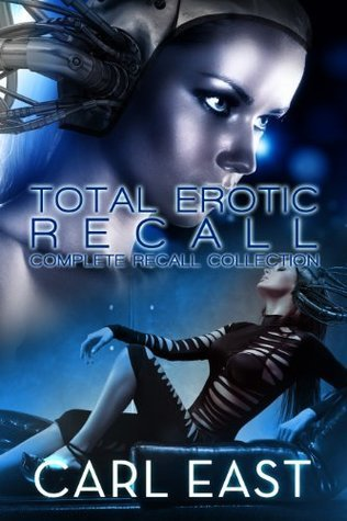Total Erotic Recall Complete Recall Collection  by  Carl East
