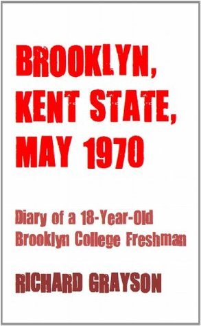 Brooklyn, Kent State, May 1970: Diary of an 18-Year-Old College Freshman Richard   Grayson