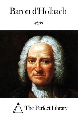 Works of Baron dHolbach Paul Henry Thiry dHolbach