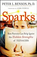 Sparks: How Parents Can Ignite the Hidden Strengths of Teenagers