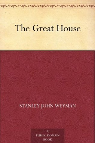 The Great House Stanley John Weyman