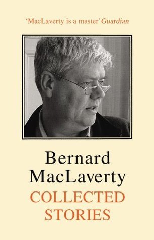 Collected Stories  by  Bernard MacLaverty
