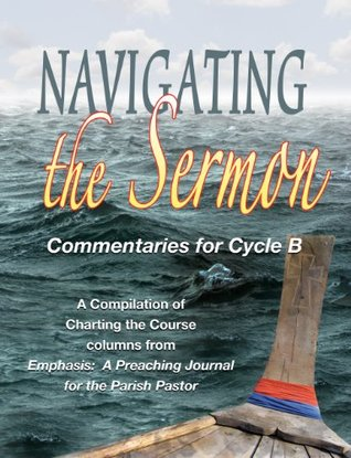 Navigating the Sermon Commentaries for Cycle B  by  Bass Mitchell