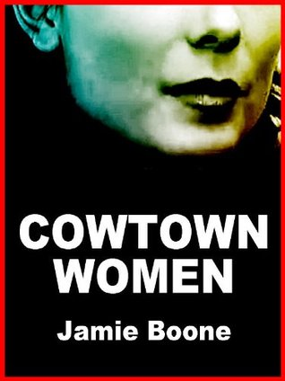 Cowtown Women: A Wicked Tale of the Old West  by  Jamie Boone
