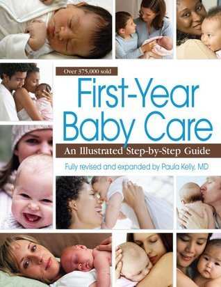 First-Year Baby Care: An Illustrated Step-by-Step Guide  by  Paula  Kelly