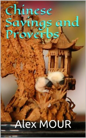 Chinese Sayings and Proverbs  by  Alex Mour