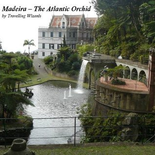 Madeira - The Atlantic Orchid  by  Travelling Wizards