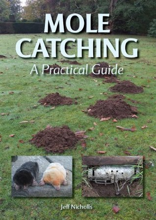 Mole Catching: A Practical Guide Jeff Nicholls