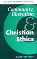Community, Liberalism and Christian Ethics (New Studies in Christian Ethics)