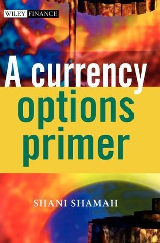 A Currency Options Primer (The Wiley Finance Series) Shani Shamah