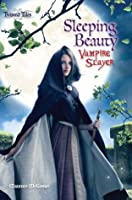 Sleeping Beauty: Vampire Slayer (Twisted Tales)