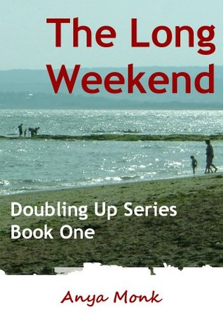 The Long Weekend - (Book One In The Doubling Up Series)  by  Anya Monk